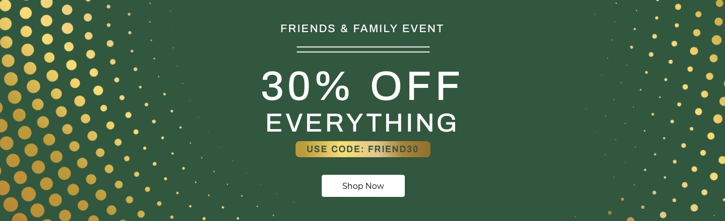 Friends & Family Event - 30% Off Everything - Shop Now